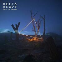 Delta Heavy (DELTΔ HEΔVY) - Only In Dreams (NEW CD)