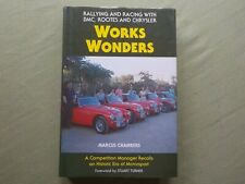 WORKS WONDERS Rallying And Racing With BMC, Rootes & Chrysler By Marcus Chambers