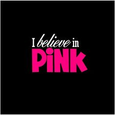 BELIEVE IN PINK Vinyl Decal Sticker Window Car Inspirational Quote Cancer Aware