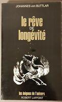 LE REVE DE LONGEVITE JOHANNES VON BUTTLAR LES ENIGMES DE L UNIVERS LAFFONT 1977