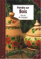 PEINDRE SUR BOIS - UN AIR DE CAMPAGNE - LIVRE LOISIRS CREATIFS D. CARPENTIER