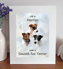 Smooth Fox Terrier 8 x 10 Free Standing LIFE IS MERRIER Picture 10x8 Dog Print