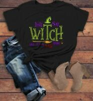 Women's Funny Halloween T Shirt You Say Witch Bad Thing Graphic Tee Costume Witc