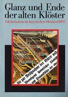 Alte Klöster: Säkularisation im bayerischen Oberland 1803 (viele Abb.)  1991