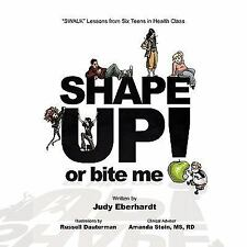 Shape up or Bite Me! : SWALK Lessons from Six Teens in Health Class by Judy...