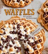 Waffles: Sweet & Savory Recipes for Every Meal by Duggan, Tara