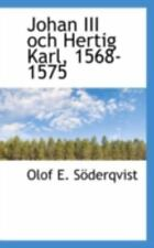 Johan Iii Och Hertig Karl, 1568-1575: By Olof E. Soderqvist