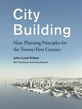 City Building: Nine Planning Principles for the Twenty-First Century by John...