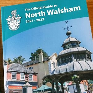 North Walsham Official Town Guide, 2021-2022 NORTH NORFOLK