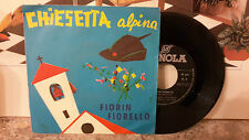 DISCO VINILE 45 GIRI  CHIESETTA ALPINA - FIORIN FIORELLO