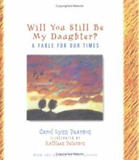 B002ECEH3I Will You Still be My Daughter?: A Fable for Our Times (Fable for Our