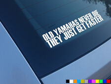 OLD YAMAHA NEVER DIE THEY JUST GET FASTER FUNNY CAR STICKER YZF 125 400 600 1000