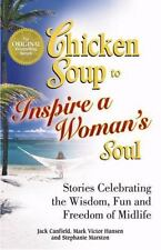 Chicken Soup to Inspire a Woman's Soul: Stories Celebrating the Wisdom, Fun and