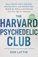 The Harvard Psychedelic Club: How Timothy Leary, Ram Dass, Huston Smith, And ...