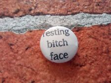 Resting Bitch Face 25mm/1 inch pin badge