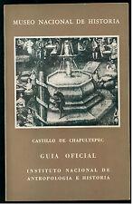CASTILLO DE CHAPULTEPEC GUIA OFICIAL IST. ANTROPOLOGIA E HISTORIA 1964 MEXICO