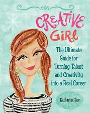 Creative Girl: The Ultimate Guide for Turning Talent and Creativity into a Real