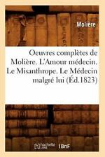 Oeuvres Completes de Moliere. L'Amour Medecin. Le Misanthrope. Le Medecin Malgre