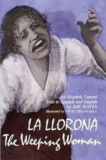 La Llorona: The Weeping Woman: An Hispanic Legend Told in Spanish and English