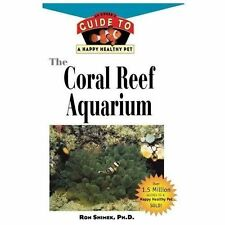 Your Happy Healthy P Ser.: Coral Reef Aquarium : An Owner's Guide to a Happy...