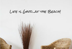 Life is Good at the Beach! Beach house Wall Vinyl Decal Removable Sticker