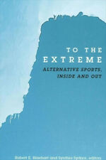 To the Extreme: Alternative Sports, Inside and Out (SUNY series on Sport,