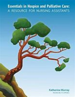 Essentials in Hospice and Palliative Care: A Resource for Nursing Assistants,...