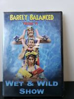 """BARELY BALANCED: WET AND WILD SHOW: VOLUME VI: (DVD) """"NEW,SEALED"""""""
