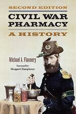 Civil War Pharmacy : A History by Michael A. Flannery (2017, Paperback)