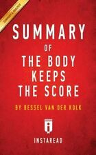 SUMMARY: The Body Keeps the Score : Brain, Mind, and Body...