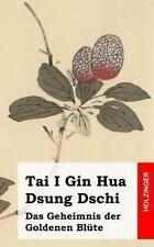 Tai I Gin Hua Dsung Dschi : Das Geheimnis der Goldenen Bl�te by Anonym (2013,...