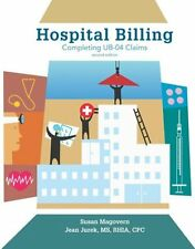 Hospital Billing: Completing UB-04 Claims 2nd edition by Susan Magovern, Jean Ju