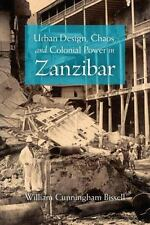 Urban Design, Chaos, and Colonial Power in Zanzibar: By Bissell, William Cunn...