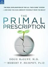 Primal Prescription : How to Take Control of Your Wellness Instead of...