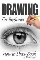 Drawing for Beginner: How to Draw Book by Professor Mark Cooper (Paperback /...