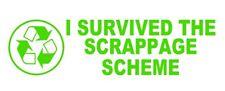 I Survived the Scrapage Funny Car Vinyl Sticker, Bike  Van  4x4 JDM, Euro DUB