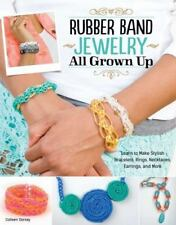 Rubber Band Jewelry All Grown Up: Learn to Make Stylish Bracelets, Rings, Neckla