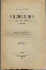 Maître EUSTACHE de Nîmes Notaire à Nîmes 1380 à 1388 par Achille BARDON 1900 EO