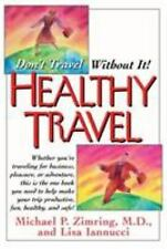 Healthy Travel : Don't Travel Without It! by Michael P. Zimring, Lisa...