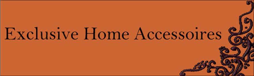 Exclusive Home Accessoires