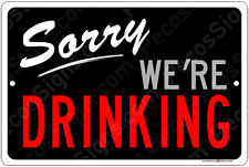 "Sorry We're Drinking 12"" x 8"" Aluminum Sign Made in the USA - For Beer Lovers!"