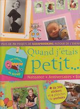 QUAND J'ETAIS PETIT SRAPBOOKING 70 PROJETS stickers 6 planches pochoirs ENFANCE