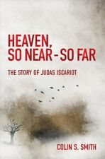 Heaven, So Near - So Far : The Story of Judas Iscariot, Paperback by Smith, C...