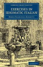 Cambridge Library Collection - Education: Exercises in Idiomatic Italian :...