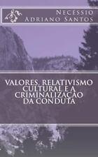 Valores, Relativismo Cultural e a Criminalização Da Conduta by Necéssio...