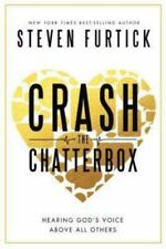 Crash the Chatterbox : Hearing God's Voice above All Others by Steven Furtick...