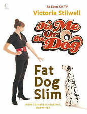 """VERY GOOD"" It's Me or the Dog: Fat Dog Slim: How to have a healthy, happy pet,"