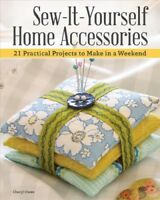 Sew-It-Yourself Home Accessories : 21 Practical Projects to Make in a Weekend...