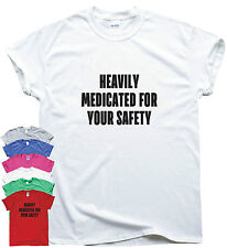 Heavily Medicated For Your Safety funny humour t shirt men women top slogan gift