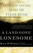 Land Gone Lonesome : An Inland Voyage along the Yukon River by Dan O'Neill...